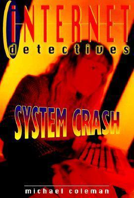System Crash (Internet Detectives, #5) Michael Coleman