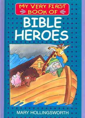Bible Heroes (My Very First Books Of The Bible) Mary Hollingsworth