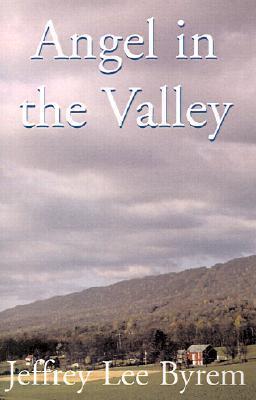 Angel in the Valley  by  Jeffrey Lee Byrem