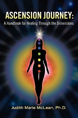 Ascension Journey: A Handbook for Healing Through the Dimensions Judith Marie McLean