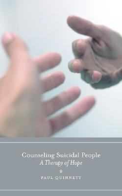 Counseling Suicidal People: A Therapy of Hope  by  Paul G. Quinnett