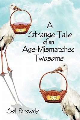 A Strange Tale of an Age-Mismatched Twosome Sol Browdy