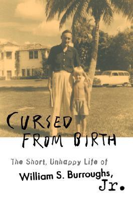 Cursed From Birth: The Short, Unhappy Life Of William S. Burroughs, Jr William S. Burroughs Jr.