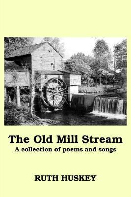 The Old Mill Stream Ruth R. Huskey