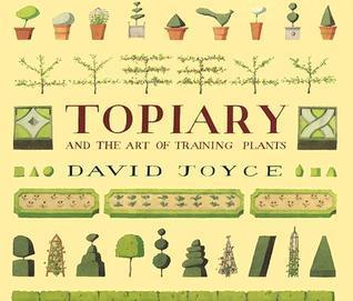 Topiary And The Art Of Training Plants David Joyce