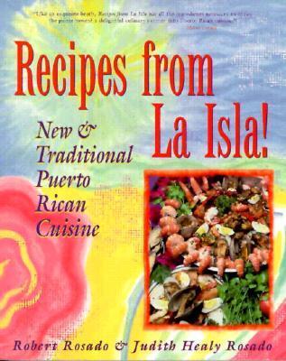 Recipes from La Isla!: New and Traditional Puerto Rican Cuisine Robert Rosado
