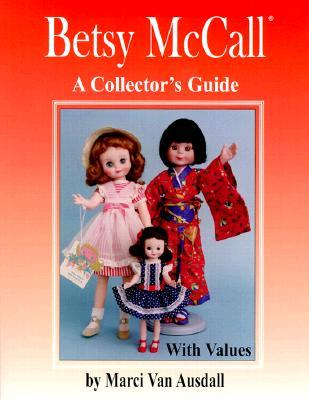 Betsy Mc Call: A Collectors Guide With Values Marci Van Ausdall