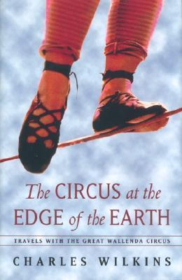 Circus at the Edge of the Earth  by  Charles Wilkins
