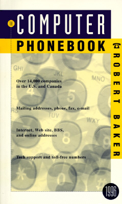 Computer Phonebook 1996: Where to Get Help with Your Hardware or Software Robert Baker