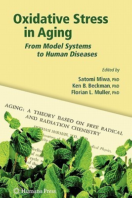 Oxidative Stress in Aging: From Model Systems to Human Diseases  by  Satomi Miwa