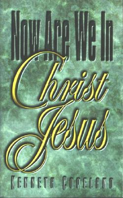 Now We Are In Christ Jesus Kenneth Copeland