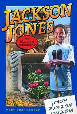 Jackson Jones and Mission Greentop Jackson Jones and Mission Greentop  by  Mary Quattlebaum