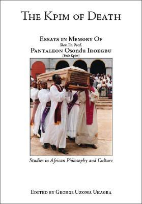The Kpim Of Death: Essays In Memory Of Rev. Fr. Prof. Pantaleon Osondu Iroegbu  by  Patrick Iroegbu