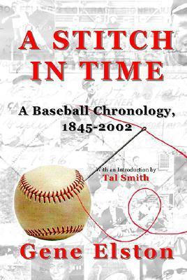 A Stitch in Time: A Baseball Chronology, 1845-2002  by  Gene Elston