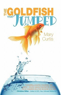 The Goldfish That Jumped  by  Mary Curtis