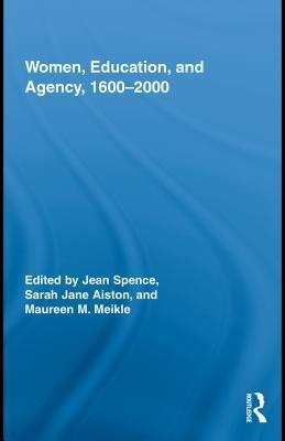 Women, Education, And Agency, 1600 2000 Jean Spence