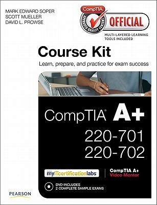 Comptia Official Academic Course Kit: Comptia A+ 220-701 and 220-702, Without Voucher Mark Edward Soper