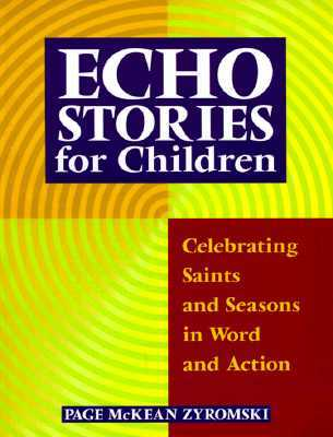 Echo Stories For Children: Celebrating Saints And Seasons In Word And Action  by  P. Zyromski