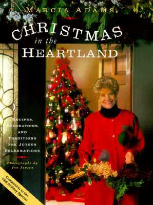 Marcia Adams Christmas In The Heartland: Recipes, Decorations, and Traditions for Joyous Celebrations  by  Marcia Adams