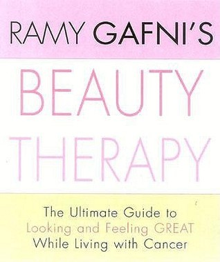 Cancer Beauty Therapy: The Ultimate Guide To Looking And Feeling Great While Living With Cancer  by  Ramy Gafni