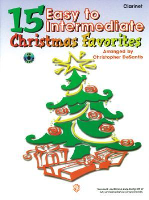 15 Easy to Intermediate Christmas Favorites: Clarinet, Book & CD [With CD]  by  Christopher Desantis