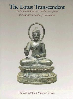 The Lotus Transcendent: Indian and Southeast Asian Art from the Samuel Eilenberg Collection Martin Lerner