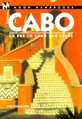 Moon Handbooks: Cabo 3 Ed: La Paz To Cabo San Lucas  by  Joe Cummings