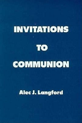 Invitations to Communion  by  Alec J. Langford