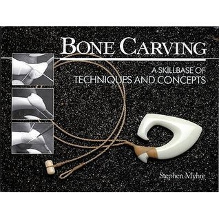 Bone Carving: A Skillbase of Techniques and Concepts Stephen Myhre