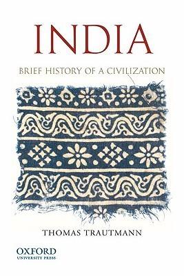India: Brief History of a Civilization  by  Thomas R. Trautmann