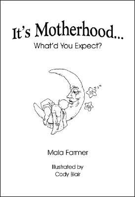 Its Motherhood... Whatd You Expect?  by  Mala Farmer