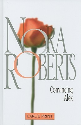 Convincing Alex (Nora Roberts Large Print)  by  Nora Roberts