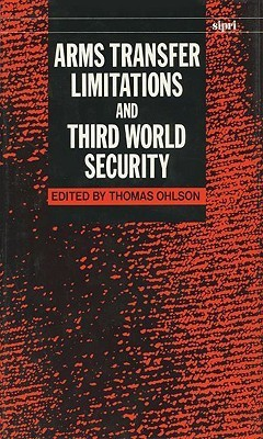 Arms Transfer Limitations And Third World Security  by  Thomas Ohlson