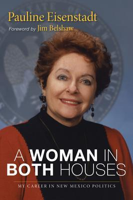 A Woman in Both Houses: My Career in New Mexico Politics  by  Pauline Eisenstadt
