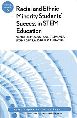 Racial and Ethnic Minority Students Success in STEM Education: Number 6  by  Samuel D. Museus