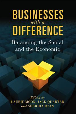 Businesses with a Difference: Balancing the Social and the Economic  by  Laurie Mook
