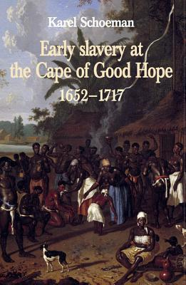 Early Slavery at the Cape of Good Hope, 1652-1717  by  Karel Schoeman