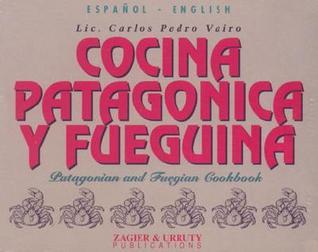 Patagonian & Fuegian Cookbook  by  Carlos Vairo