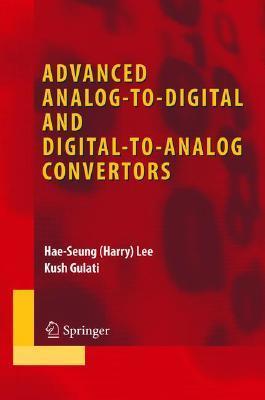 Advanced Analog-To-Digital and Digital-To-Analog Convertors  by  Kush Gulati