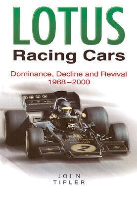 Lotus Racing Cars: Dominance, Decline and Revival 1968-2000 John Tipler