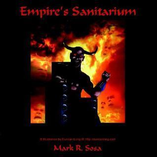Empires Sanitarium  by  Mark R. Sosa