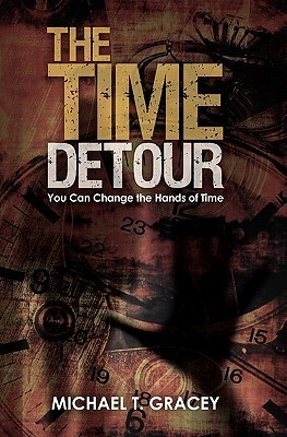 The Time Detour: You Can Change the Hands of Time Michael T. Gracey