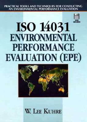 ISO 14031 - Environmental Performance Evaluation (EPE) Book 4: Practical Tools and Techniques for Conducting an Environmental Performance Evaluation W. Lee Kuhre