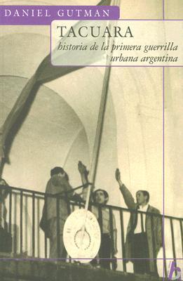 Tacuara: Historia De La Primera Guerrilla Urbana Argentina (Biografia E Historia)  by  Daniel Gutman