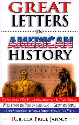 Great Letters in American History: Words from the Pens of Americans--Great and Small  by  Rebecca Price Janney