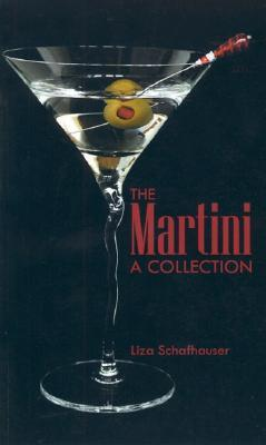 The Martini: A Collection  by  Liza Schafhauser