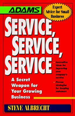 Service, Service, Service: A Secret Weapon For Your Growing Business  by  Steve Albrecht