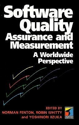 Software Quality Assurance And Measurement: Worldwide Perspective  by  Norman Fenton