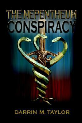 The Nepentheum Conspiracy Darrin M. Taylor