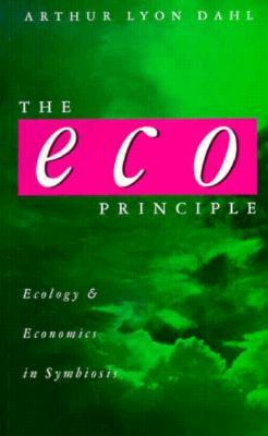 The Eco Principle: Ecology And Economics In Symbiosis  by  Arthur Lyon Dahl